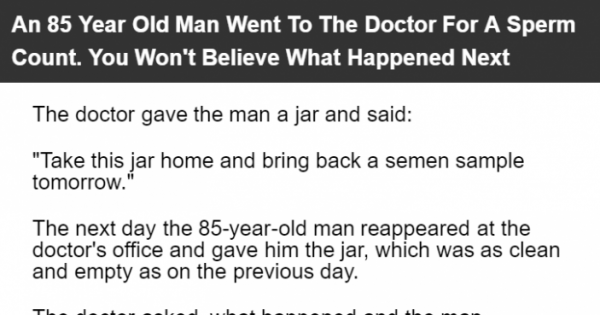 An 85 Year Old Man Went To The Doctor For A Sperm Count. You Won't Believe What Happened Next