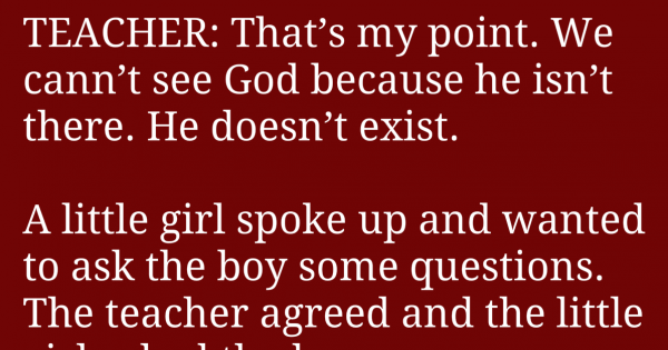 Teacher told a young student God doesn't exist. Her response was priceless